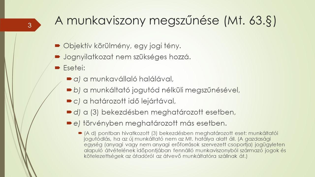 A munkaviszony megszűnése (Mt. 63.§)  Objektív körülmény, egy jogi tény.