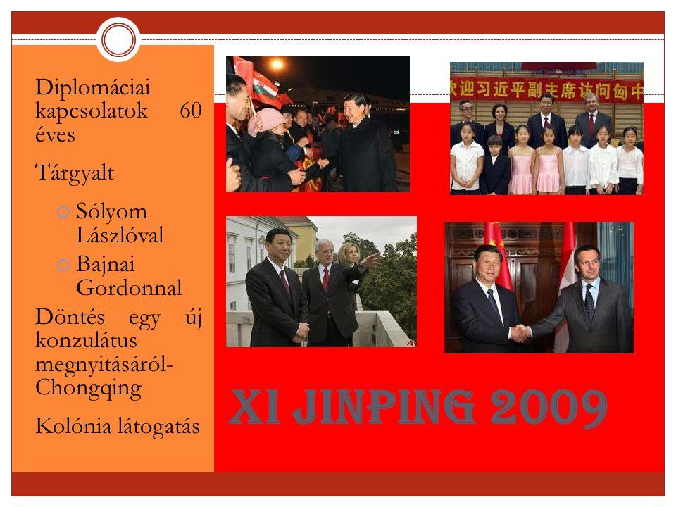 Xi Jinping 2009 Diplomáciai kapcsolatok 60 éves Tárgyalt  Sólyom Lászlóval  Bajnai Gordonnal Döntés egy új konzulátus megnyitásáról- Chongqing Kolón