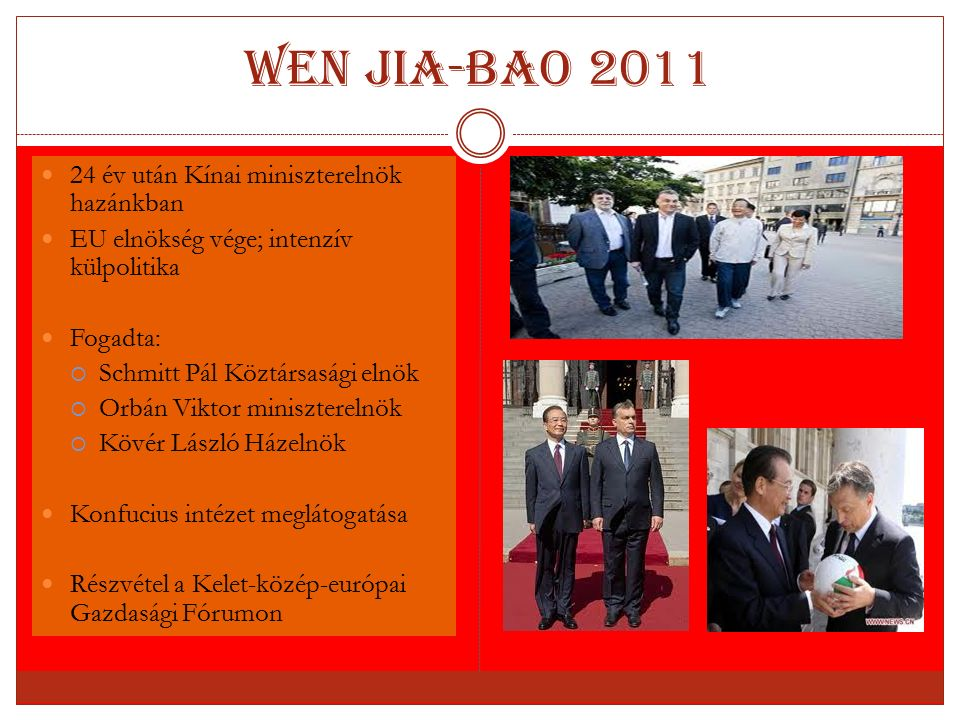 Wen Jia-bao 2011 24 év után Kínai miniszterelnök hazánkban EU elnökség vége; intenzív külpolitika Fogadta:  Schmitt Pál Köztársasági elnök  Orbán Vi