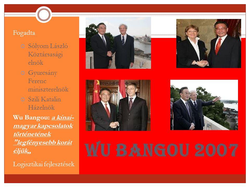 Wu Bangou 2007 Fogadta  Sólyom László Köztársasági elnök  Gyurcsány Ferenc miniszterelnök  Szili Katalin Házelnök Wu Bangou: a kínai- magyar kapcso