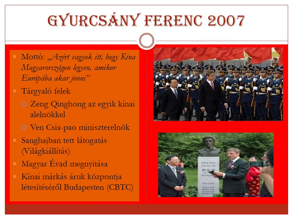 """Gyurcsány Ferenc 2007 Mottó: """"Azért vagyok itt, hogy Kína Magyarországon legyen, amikor Európába akar jönni"""" Tárgyaló felek  Zeng Qinghong az egyik k"""