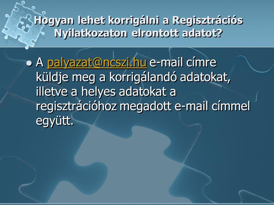 Hogyan lehet korrigálni a Regisztrációs Nyilatkozaton elrontott adatot? A palyazat@ncszi.hu e-mail címre küldje meg a korrigálandó adatokat, illetve a