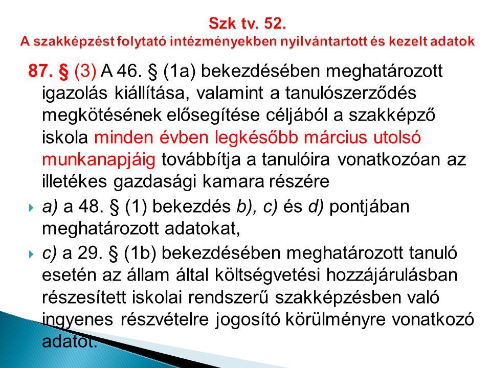 87. § (3) A 46. § (1a) bekezdésében meghatározott igazolás kiállítása, valamint a tanulószerződés megkötésének elősegítése céljából a szakképző iskola