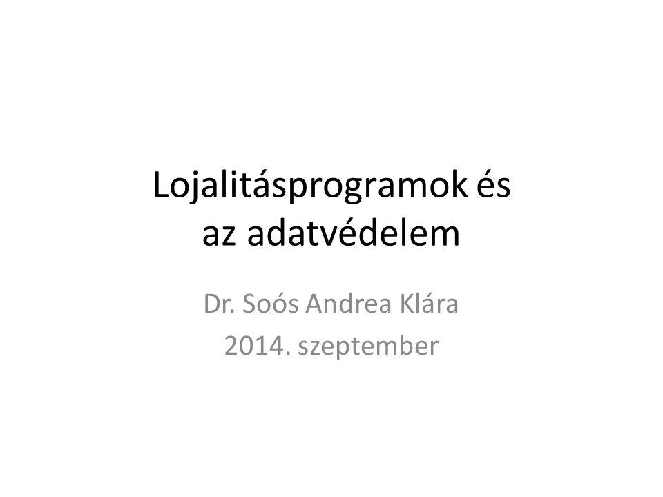 Lojalitásprogramok és az adatvédelem Dr. Soós Andrea Klára 2014. szeptember