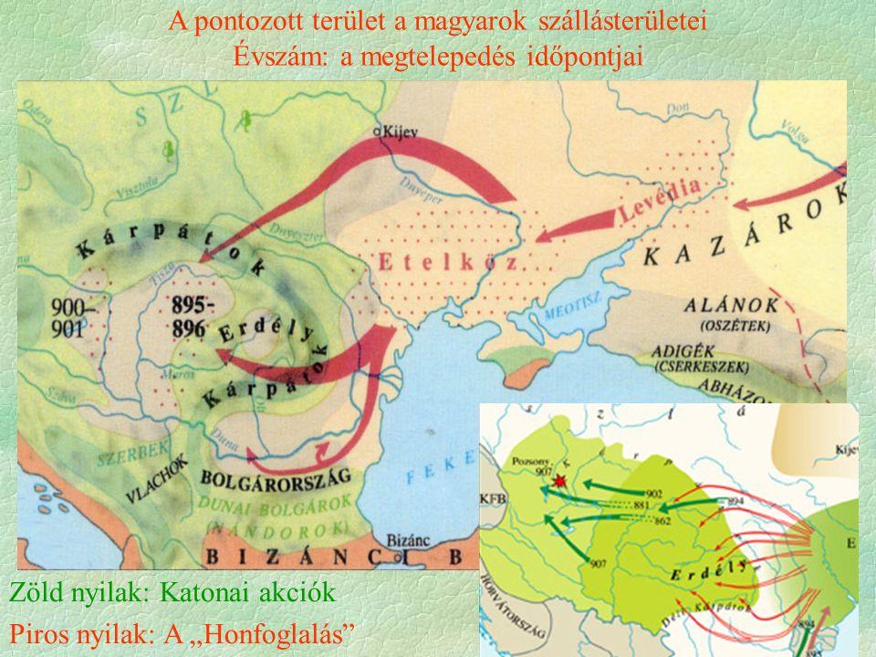 """A pontozott terület a magyarok szállásterületei Évszám: a megtelepedés időpontjai Zöld nyilak: Katonai akciók Piros nyilak: A """"Honfoglalás"""