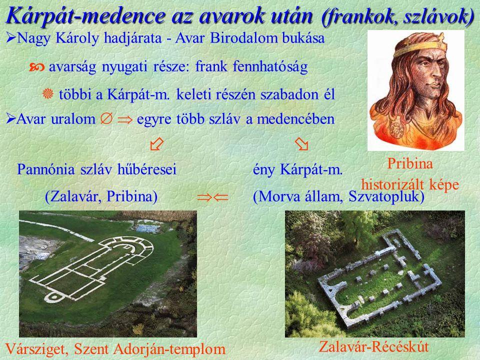 Kárpát-medence az avarok után (frankok, szlávok)  Nagy Károly hadjárata - Avar Birodalom bukása  avarság nyugati része: frank fennhatóság  többi a Kárpát-m.