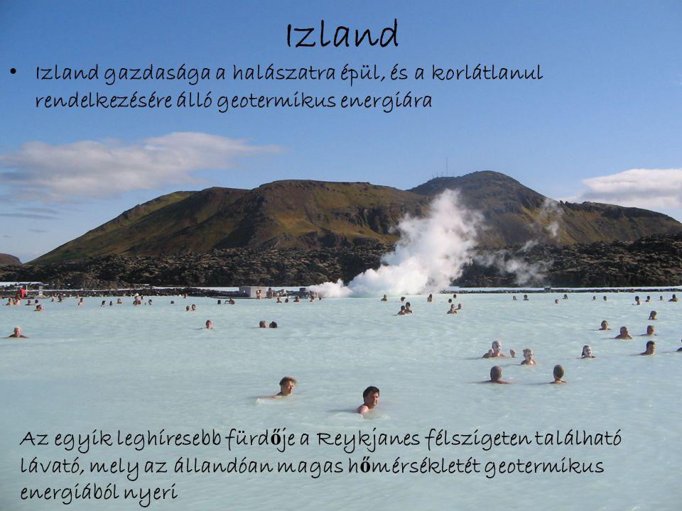 Izland Izland gazdasága a halászatra épül, és a korlátlanul rendelkezésére álló geotermikus energiára Az egyik leghíresebb fürd ő je a Reykjanes félszigeten található lávató, mely az állandóan magas h ő mérsékletét geotermikus energiából nyeri