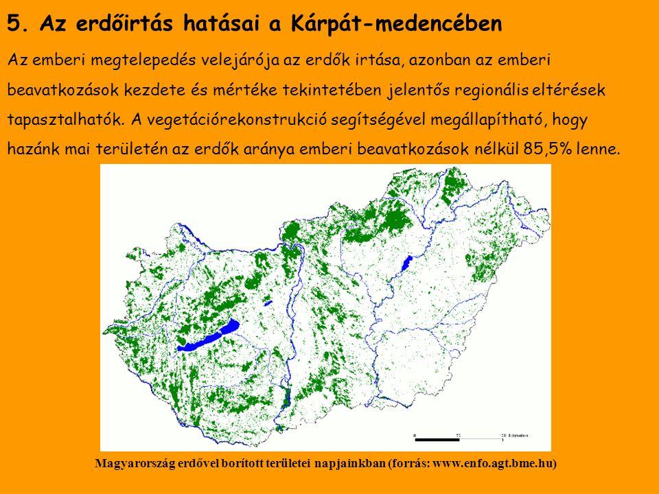 5. Az erdőirtás hatásai a Kárpát-medencében Az emberi megtelepedés velejárója az erdők irtása, azonban az emberi beavatkozások kezdete és mértéke teki