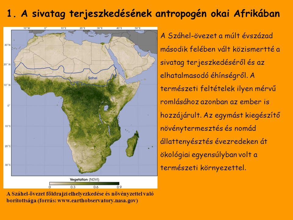 1. A sivatag terjeszkedésének antropogén okai Afrikában A Száhel-övezet földrajzi elhelyezkedése és növényzettel való borítottsága (forrás: www.eartho