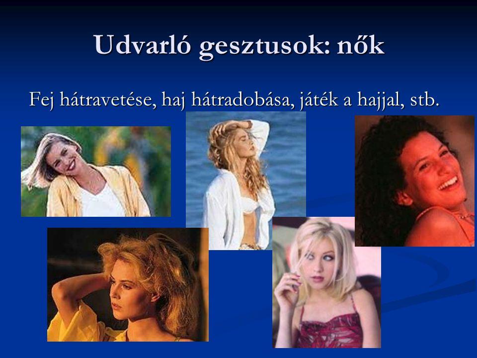 Udvarló gesztusok: nők Fej hátravetése, haj hátradobása, játék a hajjal, stb.