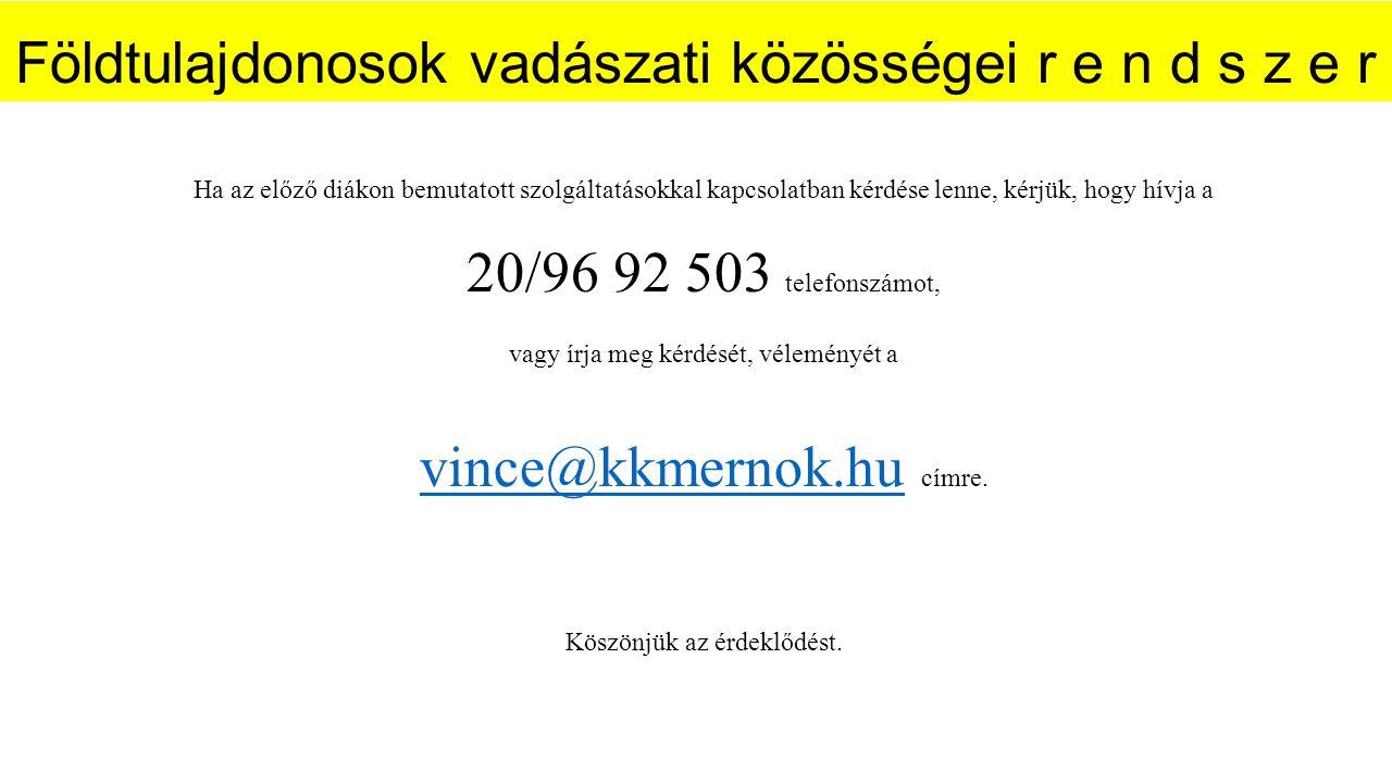 Földtulajdonosok vadászati közösségei r e n d s z e r Ha az előző diákon bemutatott szolgáltatásokkal kapcsolatban kérdése lenne, kérjük, hogy hívja a 20/96 92 503 telefonszámot, vagy írja meg kérdését, véleményét a vince@kkmernok.huvince@kkmernok.hu címre.