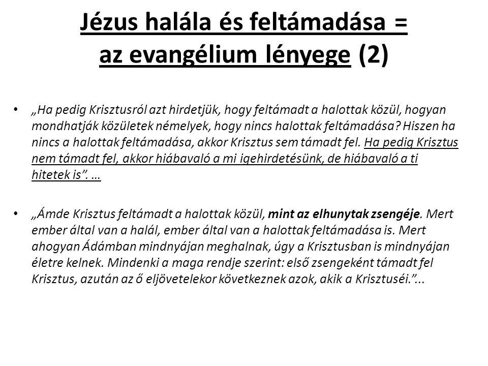 """Jézus halála és feltámadása = az evangélium lényege (2) """"Ha pedig Krisztusról azt hirdetjük, hogy feltámadt a halottak közül, hogyan mondhatják közületek némelyek, hogy nincs halottak feltámadása."""