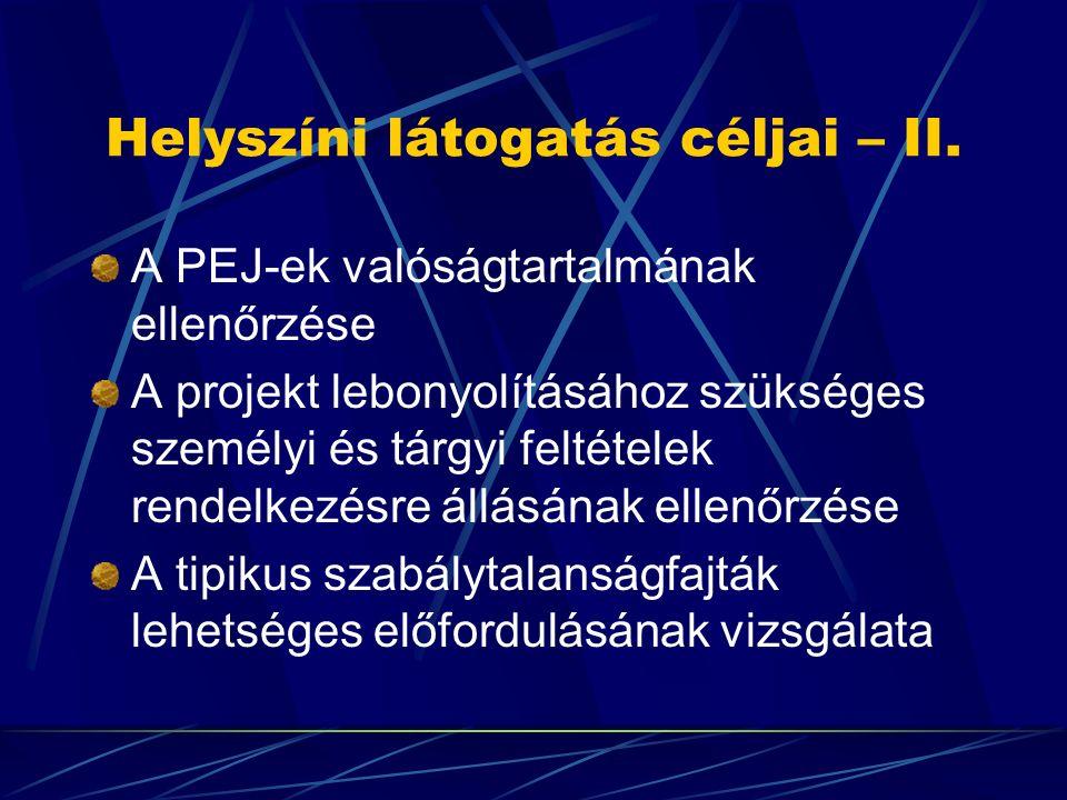 Helyszíni látogatás céljai – II. A PEJ-ek valóságtartalmának ellenőrzése A projekt lebonyolításához szükséges személyi és tárgyi feltételek rendelkezé