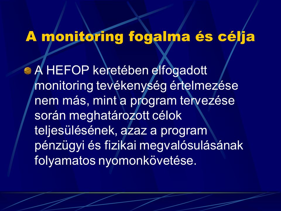 A monitoring fogalma és célja A HEFOP keretében elfogadott monitoring tevékenység értelmezése nem más, mint a program tervezése során meghatározott cé