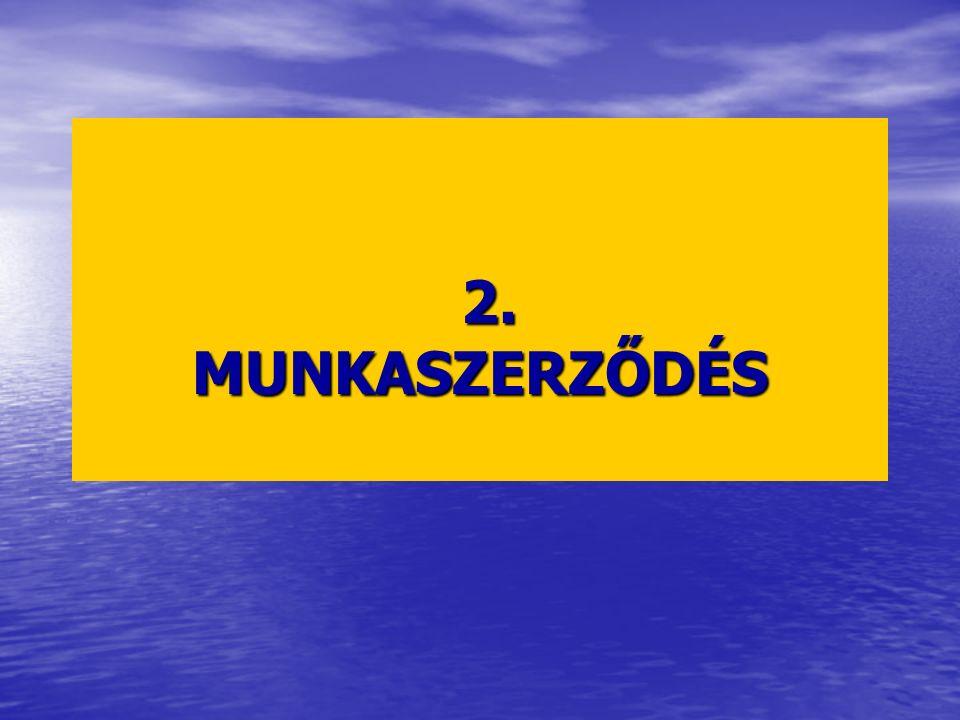 a) JOGVISZONY-ALAPÍTÓ SZEREP Munkaszerződés nélkül nincs munkajogviszony – jogi oka Kétoldalú jogügylet – felek egybehangzó akarata szükséges.