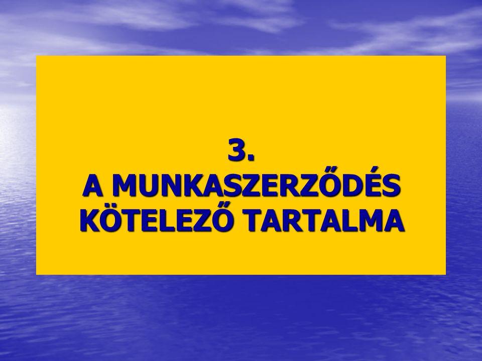3. A MUNKASZERZŐDÉS KÖTELEZŐ TARTALMA