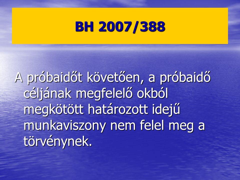 BH 2007/388 A próbaidőt követően, a próbaidő céljának megfelelő okból megkötött határozott idejű munkaviszony nem felel meg a törvénynek.