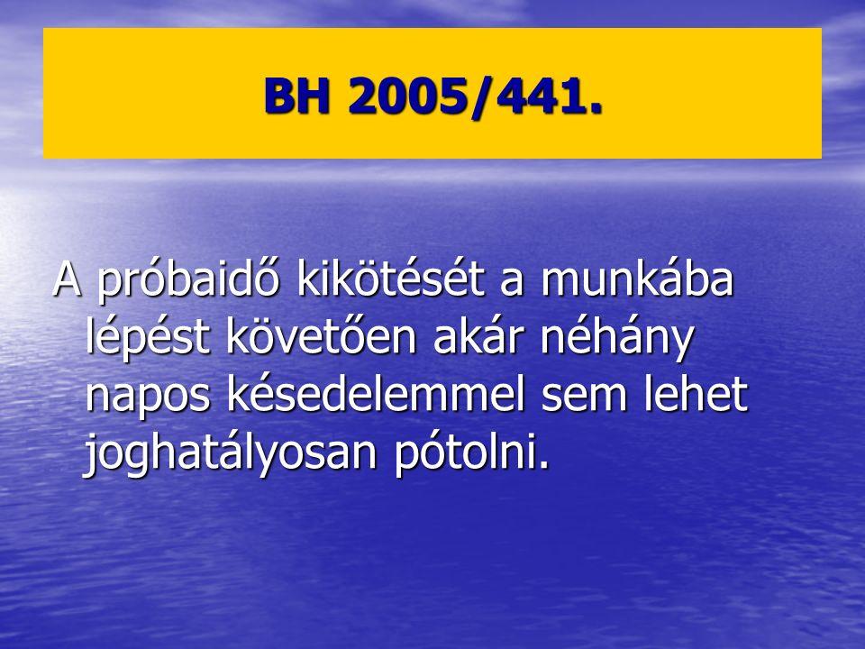 BH 2005/441. A próbaidő kikötését a munkába lépést követően akár néhány napos késedelemmel sem lehet joghatályosan pótolni.