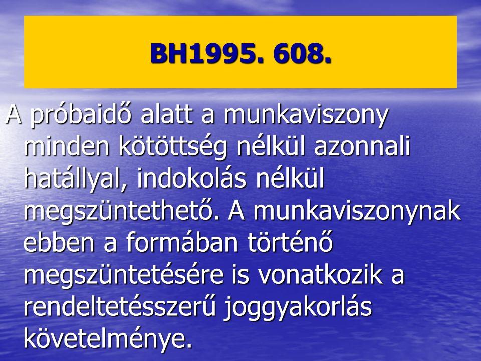 BH1995. 608. A próbaidő alatt a munkaviszony minden kötöttség nélkül azonnali hatállyal, indokolás nélkül megszüntethető. A munkaviszonynak ebben a fo
