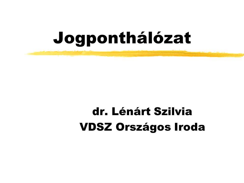 Jogponthálózat dr. Lénárt Szilvia VDSZ Országos Iroda