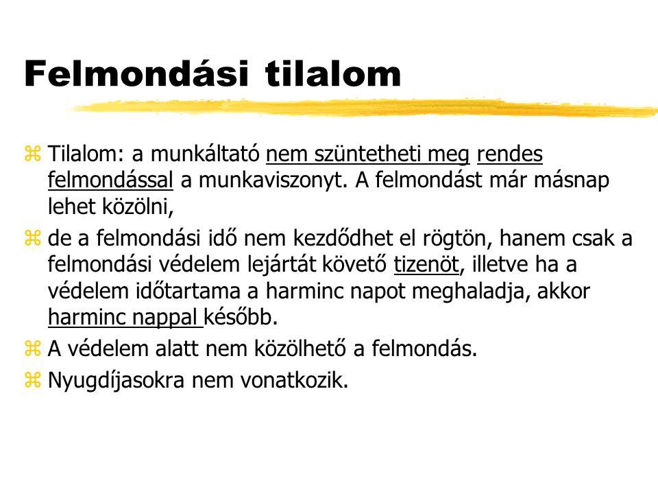 Felmondási tilalom zTilalom: a munkáltató nem szüntetheti meg rendes felmondással a munkaviszonyt.