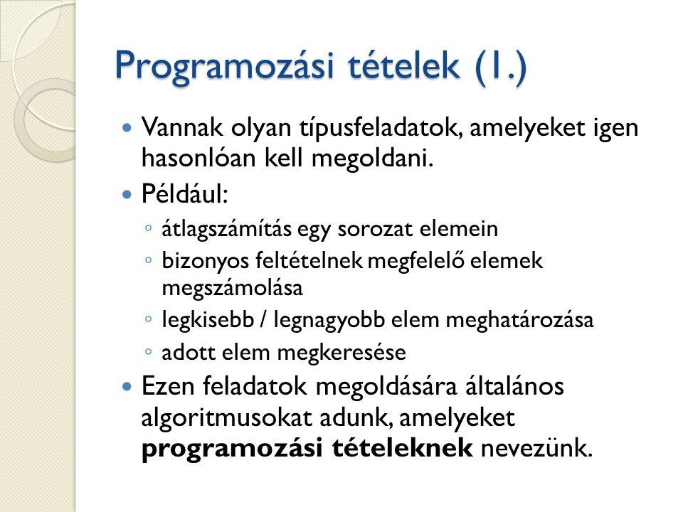 Programozási tételek (1.) Vannak olyan típusfeladatok, amelyeket igen hasonlóan kell megoldani.