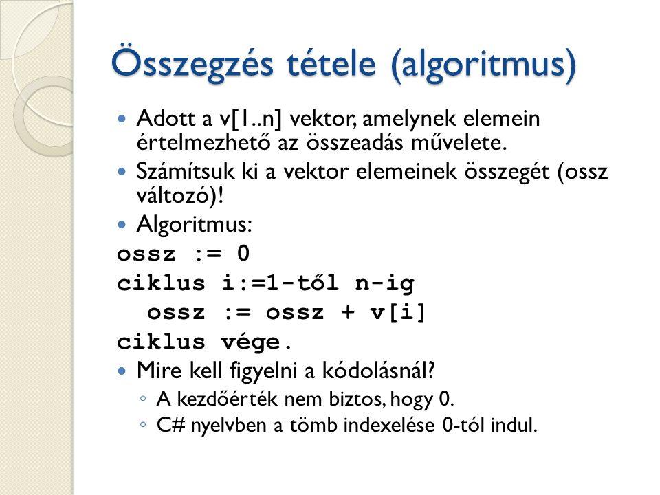Összegzés tétele (kód) Kód: int ossz = 0; for (int i=0; i<n; i++) { ossz += v[i]; } Alkalmazás: átlagszámítás összegzés után double atl = ossz / (double)n;