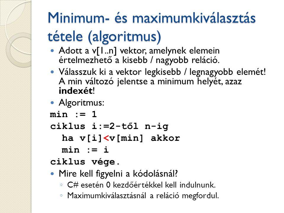 Minimum- és maximumkiválasztás tétele (algoritmus) Adott a v[1..n] vektor, amelynek elemein értelmezhető a kisebb / nagyobb reláció.