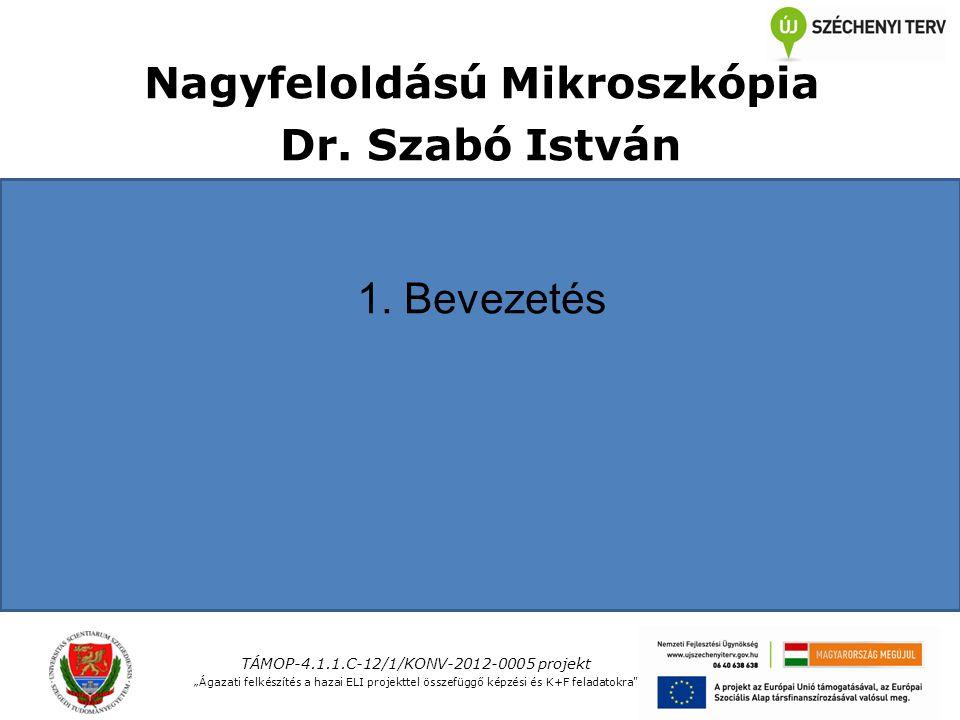 Nagyfeloldású Mikroszkópia Dr. Szabó István 1.