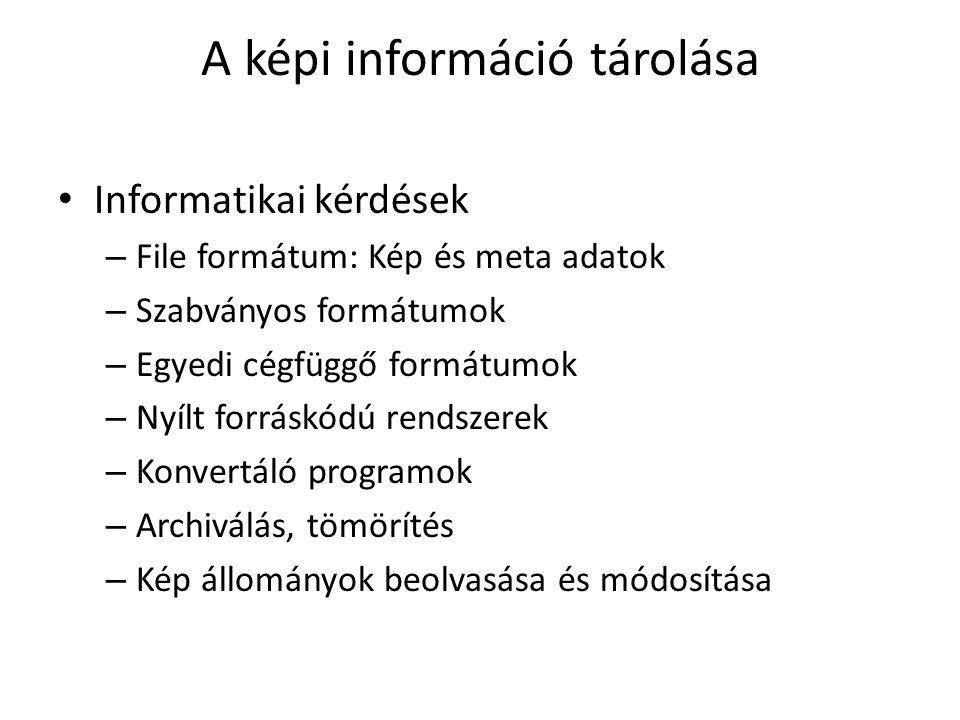 A képi információ tárolása Informatikai kérdések – File formátum: Kép és meta adatok – Szabványos formátumok – Egyedi cégfüggő formátumok – Nyílt forráskódú rendszerek – Konvertáló programok – Archiválás, tömörítés – Kép állományok beolvasása és módosítása