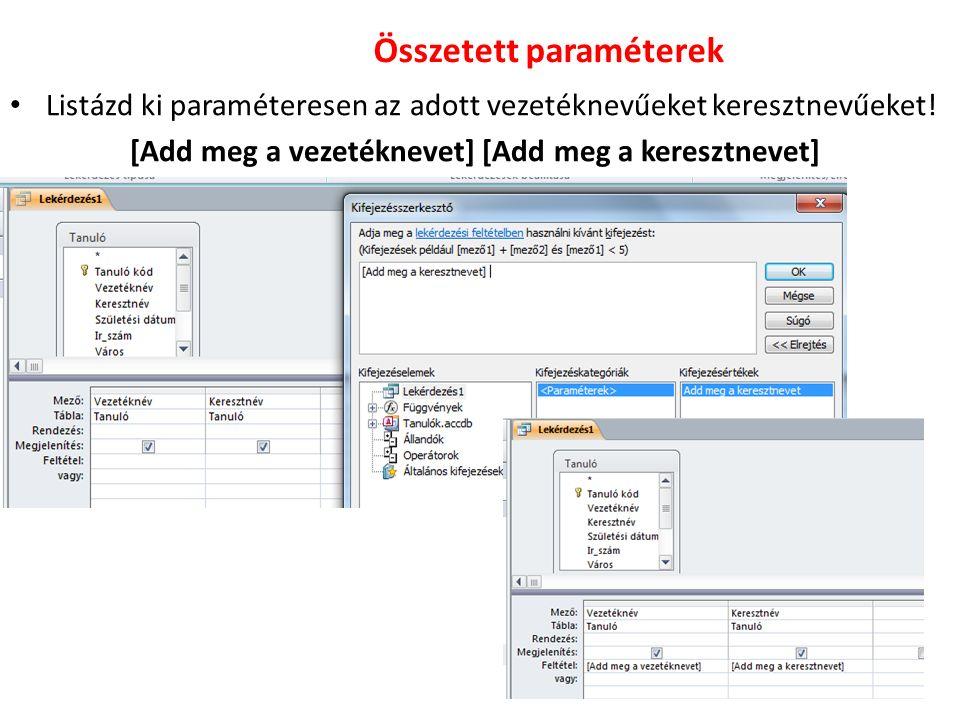 Összetett paraméterek Listázd ki paraméteresen az adott vezetéknevűeket keresztnevűeket.