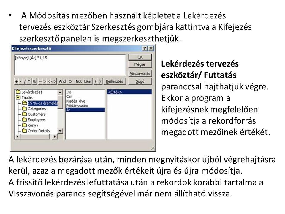 A Módosítás mezőben használt képletet a Lekérdezés tervezés eszköztár Szerkesztés gombjára kattintva a Kifejezés szerkesztő panelen is megszerkeszthetjük.