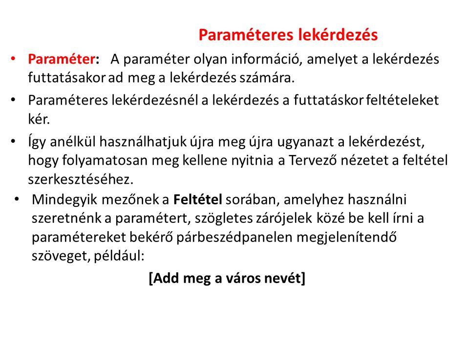 Paraméteres lekérdezés Paraméter: A paraméter olyan információ, amelyet a lekérdezés futtatásakor ad meg a lekérdezés számára.