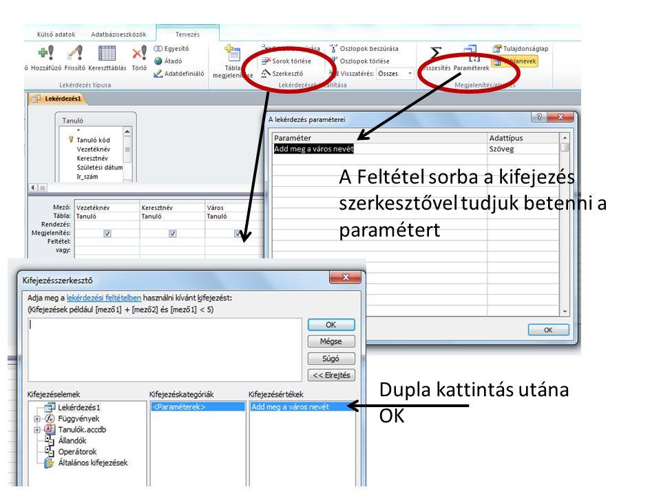 A Feltétel sorba a kifejezés szerkesztővel tudjuk betenni a paramétert Dupla kattintás utána OK