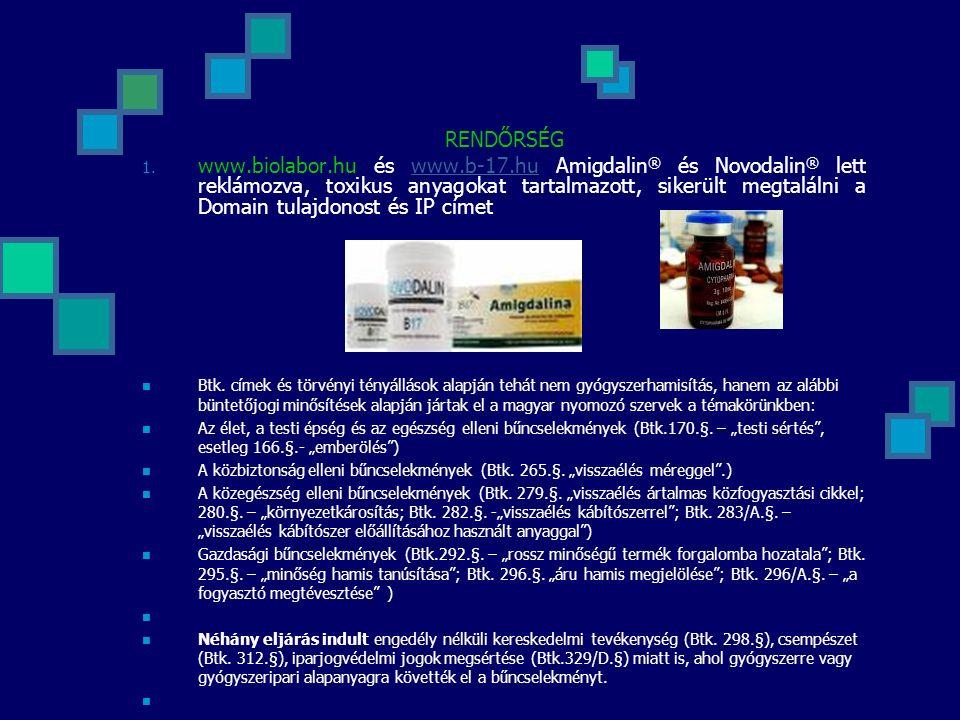 RENDŐRSÉG 1. www.biolabor.hu és www.b-17.hu Amigdalin ® és Novodalin ® lett reklámozva, toxikus anyagokat tartalmazott, sikerült megtalálni a Domain t