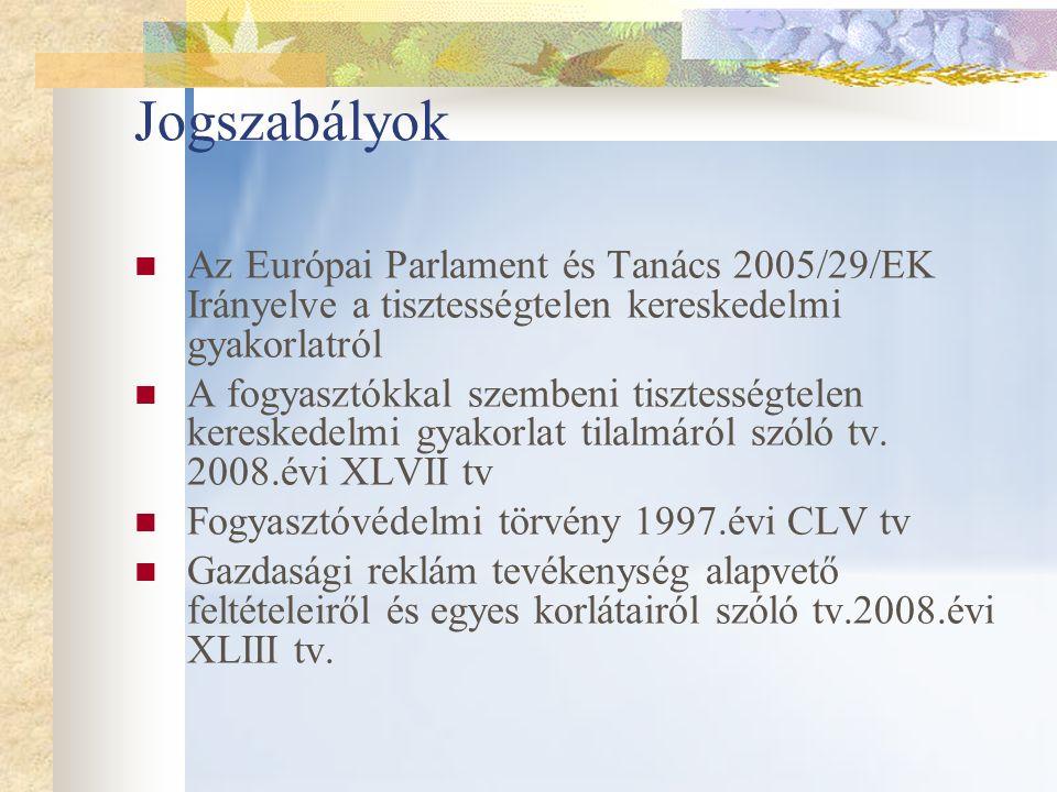 Jogszabályok Az Európai Parlament és Tanács 2005/29/EK Irányelve a tisztességtelen kereskedelmi gyakorlatról A fogyasztókkal szembeni tisztességtelen