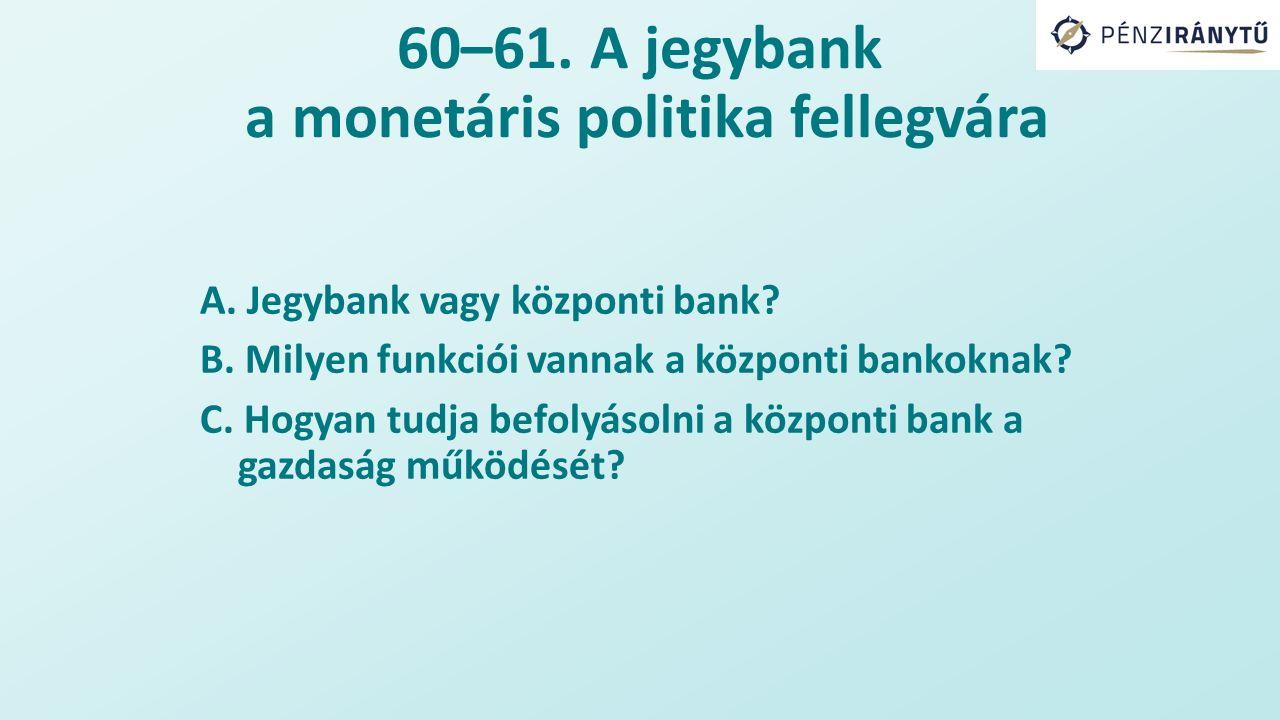 60–61.A jegybank — a monetáris politika fellegvára A.
