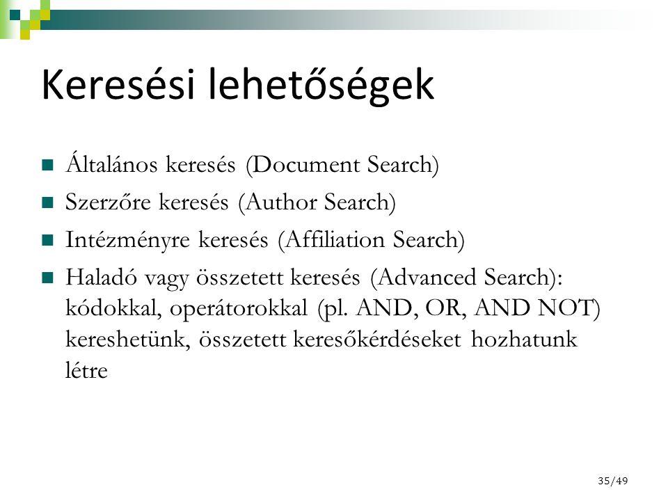 Keresési lehetőségek Általános keresés (Document Search) Szerzőre keresés (Author Search) Intézményre keresés (Affiliation Search) Haladó vagy összetett keresés (Advanced Search): kódokkal, operátorokkal (pl.