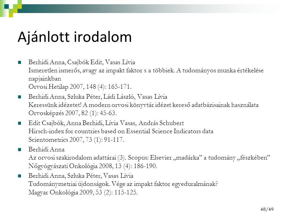 48/49 Ajánlott irodalom Berhidi Anna, Csajbók Edit, Vasas Lívia Ismeretlen ismerős, avagy az impakt faktor s a többiek.