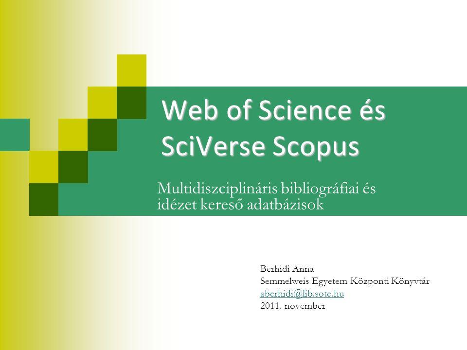 Web of Science és SciVerse Scopus Multidiszciplináris bibliográfiai és idézet kereső adatbázisok Berhidi Anna Semmelweis Egyetem Központi Könyvtár aberhidi@lib.sote.hu 2011.