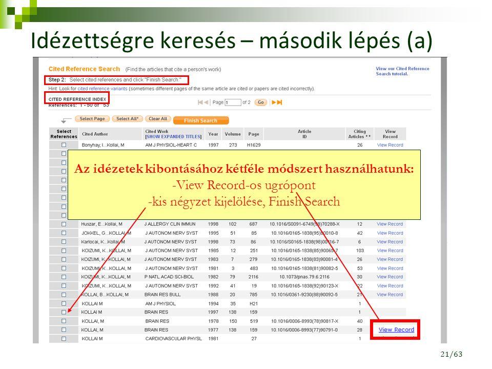 Idézettségre keresés – második lépés (a) Az idézetek kibontásához kétféle módszert használhatunk: -View Record-os ugrópont -kis négyzet kijelölése, Finish Search 21/63
