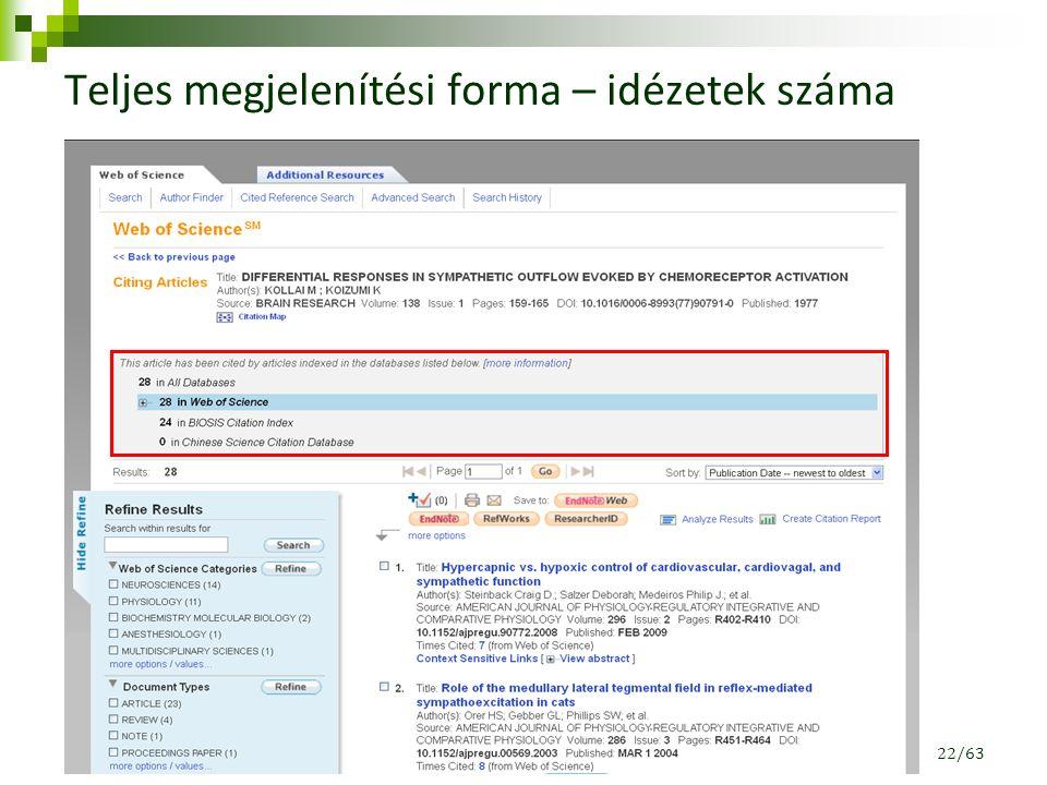 Teljes megjelenítési forma – idézetek száma Idézetek száma a Web of Science adatbázisban Idézetek száma az ISI Web of Knowledge adatbázisban 22/63