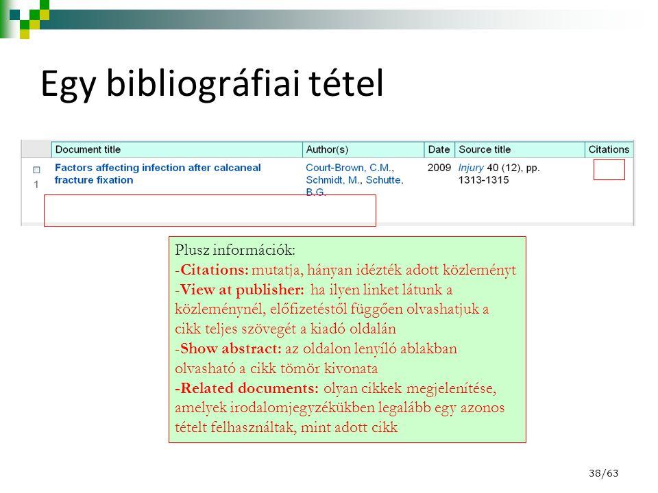 Egy bibliográfiai tétel Plusz információk: -Citations: mutatja, hányan idézték adott közleményt -View at publisher: ha ilyen linket látunk a közleménynél, előfizetéstől függően olvashatjuk a cikk teljes szövegét a kiadó oldalán -Show abstract: az oldalon lenyíló ablakban olvasható a cikk tömör kivonata -Related documents: olyan cikkek megjelenítése, amelyek irodalomjegyzékükben legalább egy azonos tételt felhasználtak, mint adott cikk 38/63