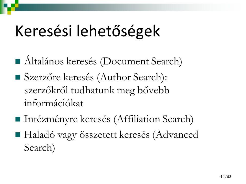 Keresési lehetőségek Általános keresés (Document Search) Szerzőre keresés (Author Search): szerzőkről tudhatunk meg bővebb információkat Intézményre keresés (Affiliation Search) Haladó vagy összetett keresés (Advanced Search) 44/63
