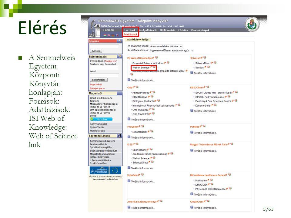 Elérés A Semmelweis Egyetem Központi Könyvtár honlapján: Források: Adatbázisok: ISI Web of Knowledge: Web of Science link 5/63
