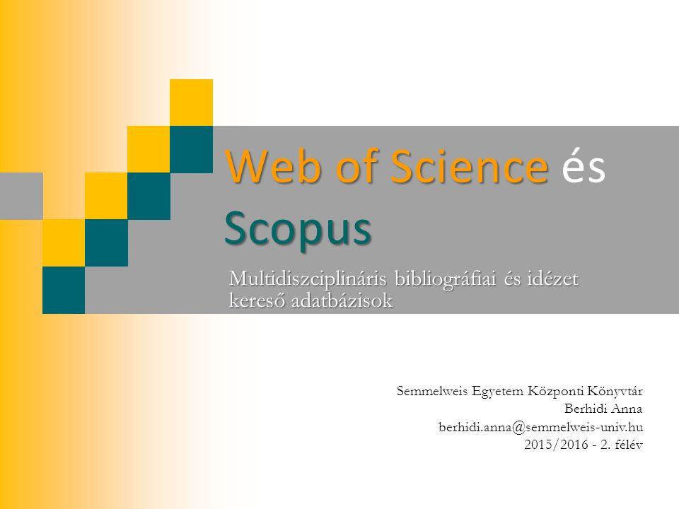 Web of Science Scopus Web of Science és Scopus Multidiszciplináris bibliográfiai és idézet kereső adatbázisok Semmelweis Egyetem Központi Könyvtár Berhidi Anna berhidi.anna@semmelweis-univ.hu 2015/2016 - 2.