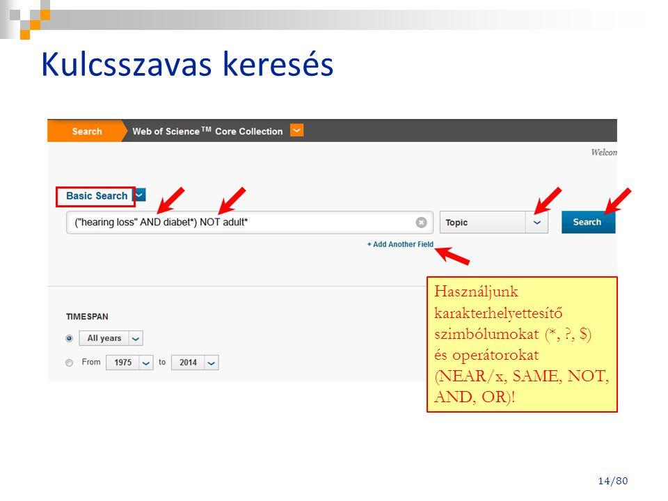 Kulcsszavas keresés 14/80 Használjunk karakterhelyettesítő szimbólumokat (*, , $) és operátorokat (NEAR/x, SAME, NOT, AND, OR)!