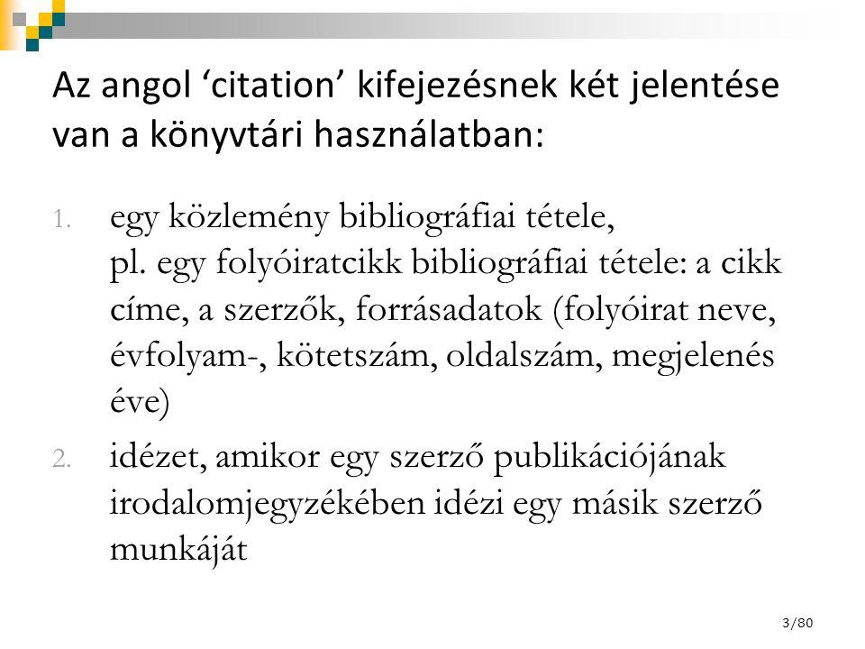 Az angol 'citation' kifejezésnek két jelentése van a könyvtári használatban: 1. egy közlemény bibliográfiai tétele, pl. egy folyóiratcikk bibliográfia