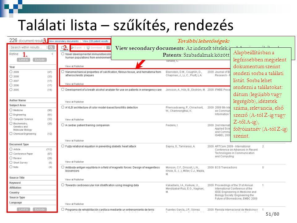 1. 2. 3. 4. Találati lista – szűkítés, rendezés További lehetőségek: View secondary documents: Az indexelt tételek irodalomjegyzékében keres. Patents: