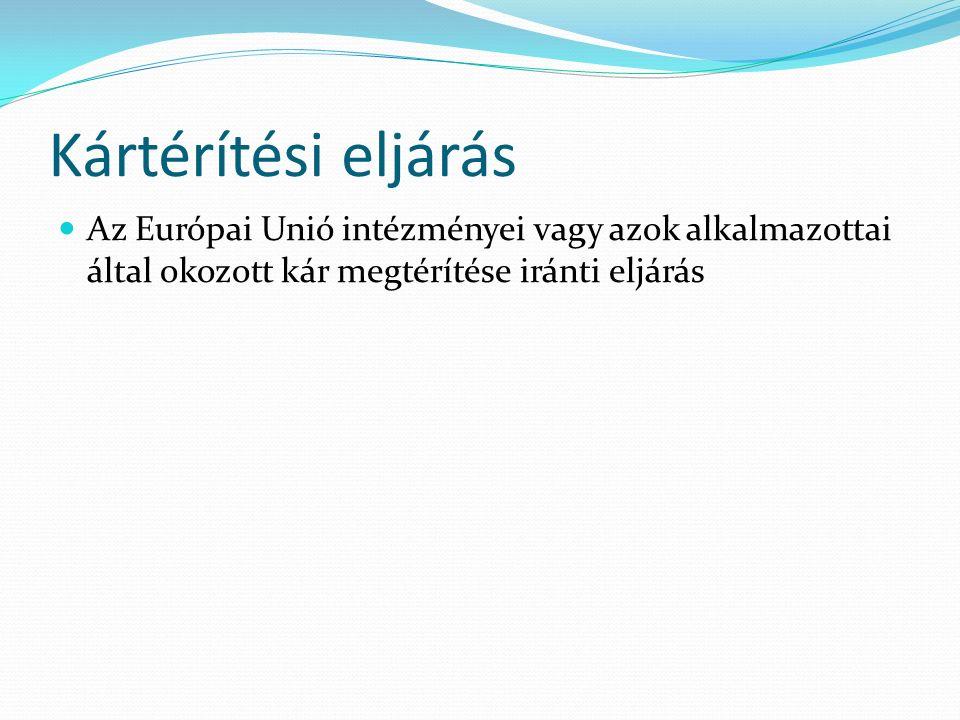 Kártérítési eljárás Az Európai Unió intézményei vagy azok alkalmazottai által okozott kár megtérítése iránti eljárás